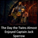 The Day the Twins Almost Enjoyed Captain Jack Sparrow
