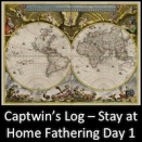 Captwin's Log - Stay at Home Father Day 1