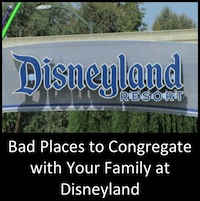 Bad Places to Congregate with Your Family at Disneyland: A Non-Exhaustive List