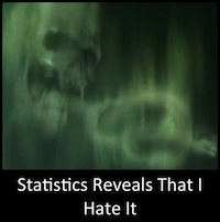 Statistics Reveals That I Hate It