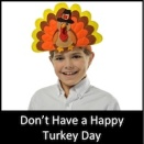 Don't Have a Happy Turkey Day