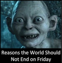 Reasons the World Should Not End on Friday: A Non-Exhaustive List