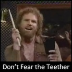 Don't Fear the Teether