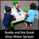 Buddy and the Great Glass Water Sprayer