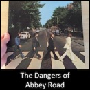 The Dangers of Abbey Road