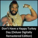 Don't Have a Happy Turkey Day (Deluxe Digitally Remastered Edition)