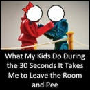 What My Kids Do During the 30 Seconds It Takes Me to Leave the Room and Pee: A Non-Exhaustive List