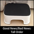 Good News/Bad News: Tall Order