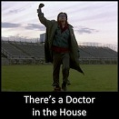 There's a Doctor in the House