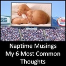 Naptime Musings - My 6 Most Common Thoughts