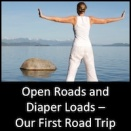Open Roads and Diaper Loads - Our First Road Trip