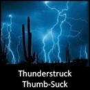 Thunderstruck Thumb-Suck