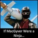 If MacGyver Were a Ninja...