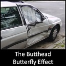 The Butthead Butterfly Effect