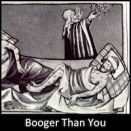 Booger Than You