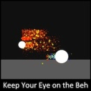 Keep Your Eye on the Beh