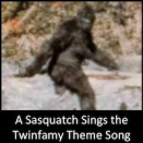 A Sasquatch Sings the Twinfamy Theme Song