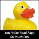You Make Road Rage So Much Fun