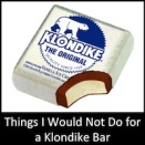 Things I Would Not Do for a Klondike Bar