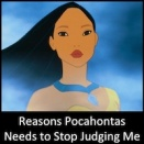 Reasons Pocahontas Needs to Stop Judging Me
