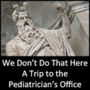 We Don't Do That Here - A Trip to the Pediatrician's Office