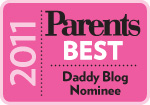 Nominee - 2011 Parents.com Best Daddy Blog