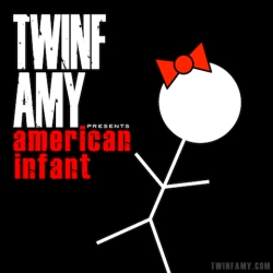 Twinfamy Presents American Infant